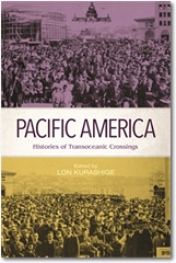 Pacific America: Histories of Transpacific Crossingsム